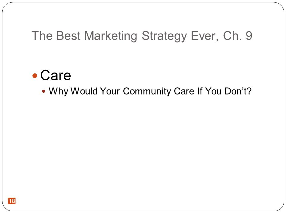 18 The Best Marketing Strategy Ever, Ch. 9 Care Why Would Your Community Care If You Dont?