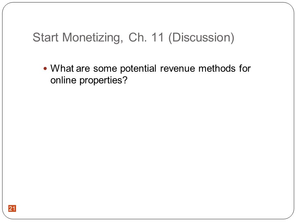 21 Start Monetizing, Ch. 11 (Discussion) What are some potential revenue methods for online properties?