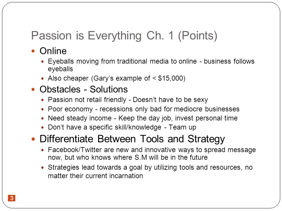 3 Passion is Everything Ch. 1 (Points) Online Eyeballs moving from traditional media to online - business follows eyeballs Also cheaper (Garys example