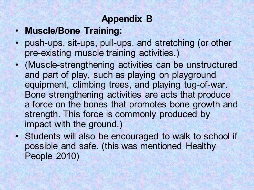 Appendix B Muscle/Bone Training: push-ups, sit-ups, pull-ups, and stretching (or other pre-existing muscle training activities.) (Muscle-strengthening