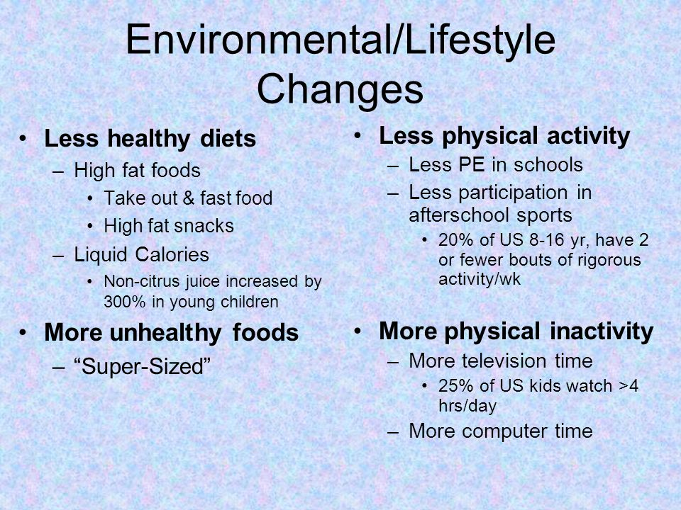 Strategies for Obesity Prevention Behavioral Family-Based Programs –Epstein, et al: 10 year follow up data available –Positive effects for Children & Young Adolescents –Diet + Exercise more effective than exercise alone Parents as Exclusive Agents of Change –Golan et al: Parents as agents of change in childhood obesity Non-Dieting Approach –Improve self-esteem and attitude toward eating/food