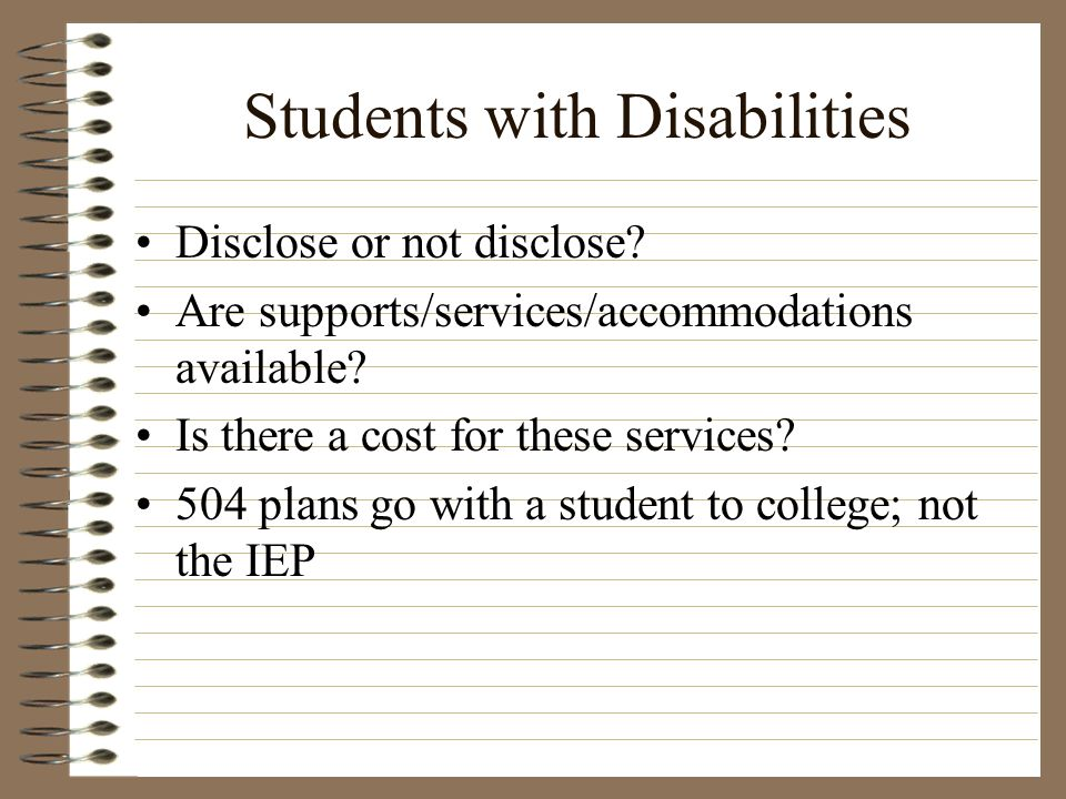 Students with Disabilities Disclose or not disclose? Are supports/services/accommodations available? Is there a cost for these services? 504 plans go