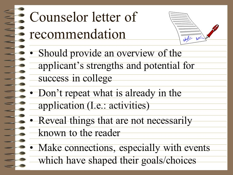 Counselor letter of recommendation Should provide an overview of the applicants strengths and potential for success in college Dont repeat what is alr