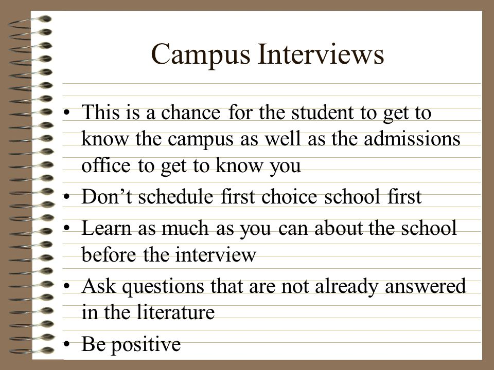 Campus Interviews This is a chance for the student to get to know the campus as well as the admissions office to get to know you Dont schedule first c