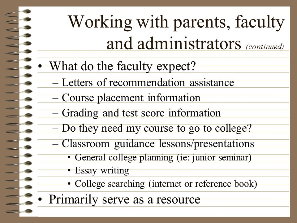 Working with parents, faculty and administrators (continued) What do administrators expect.