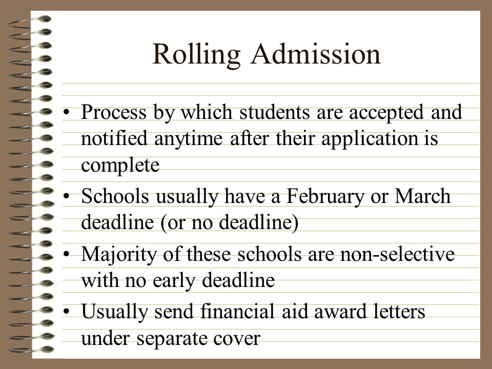 Rolling Admission Process by which students are accepted and notified anytime after their application is complete Schools usually have a February or M