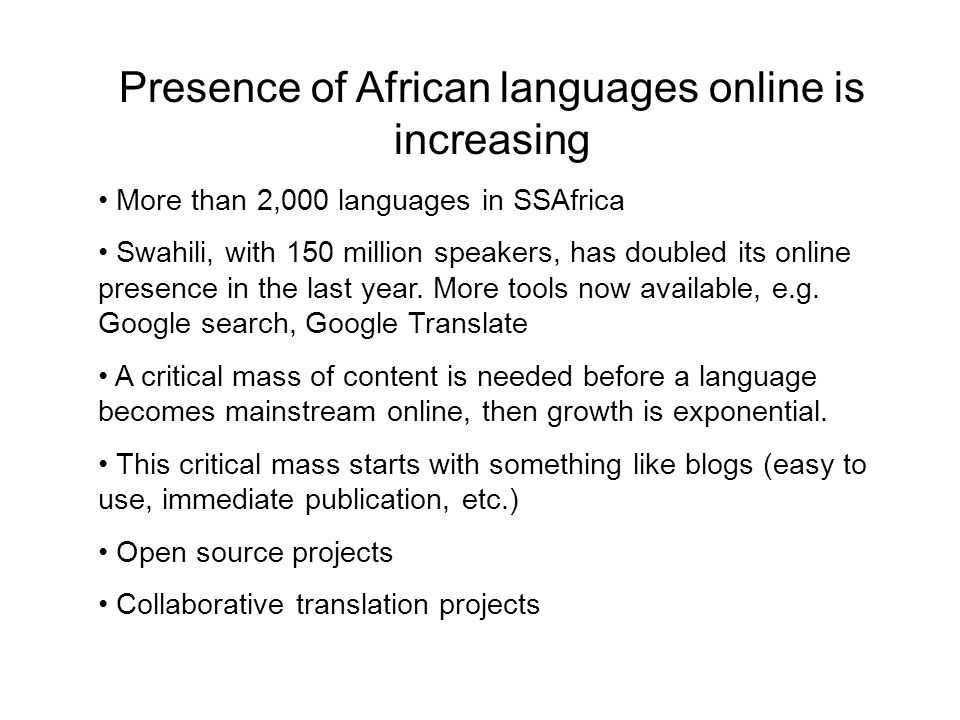 Presence of African languages online is increasing More than 2,000 languages in SSAfrica Swahili, with 150 million speakers, has doubled its online presence in the last year.