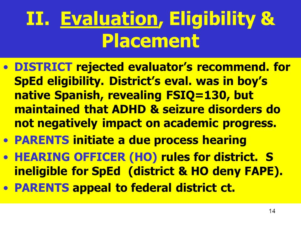 14 II. Evaluation, Eligibility & Placement DISTRICT rejected evaluators recommend. for SpEd eligibility. Districts eval. was in boys native Spanish, r