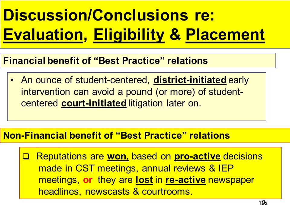 17 Discussion/Conclusions re: Evaluation, Eligibility & Placement An ounce of student-centered, district-initiated early intervention can avoid a poun