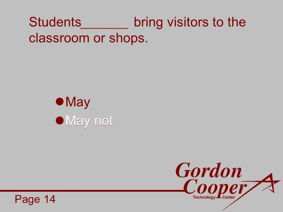 Students bring visitors to the classroom or shops. May May not Page 14 May not