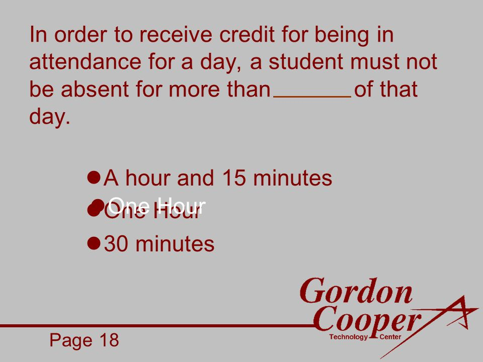 In order to receive credit for being in attendance for a day, a student must not be absent for more than of that day.