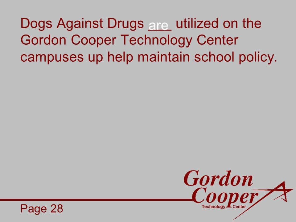 Dogs Against Drugs ___ utilized on the Gordon Cooper Technology Center campuses up help maintain school policy.