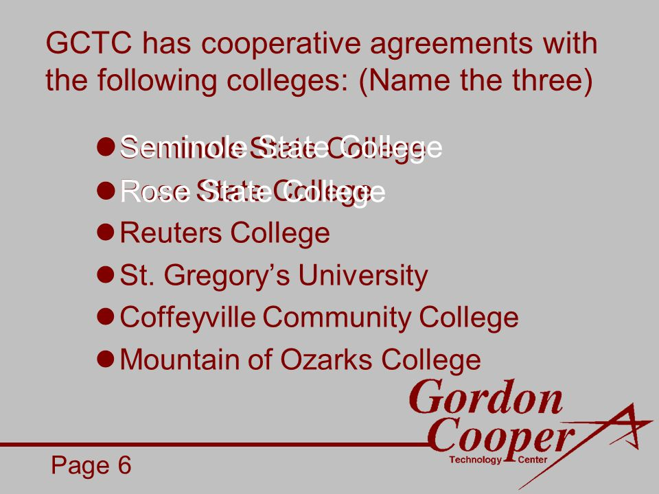 GCTC has cooperative agreements with the following colleges: (Name the three) Seminole State College Rose State College Reuters College St.