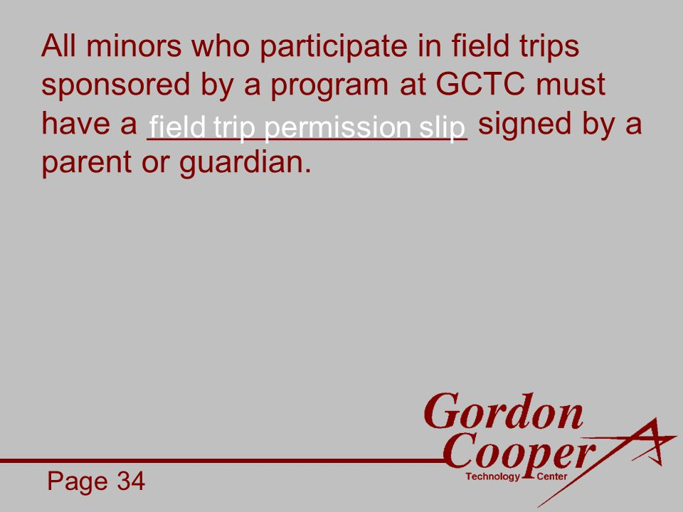 All minors who participate in field trips sponsored by a program at GCTC must have a __________________ signed by a parent or guardian.