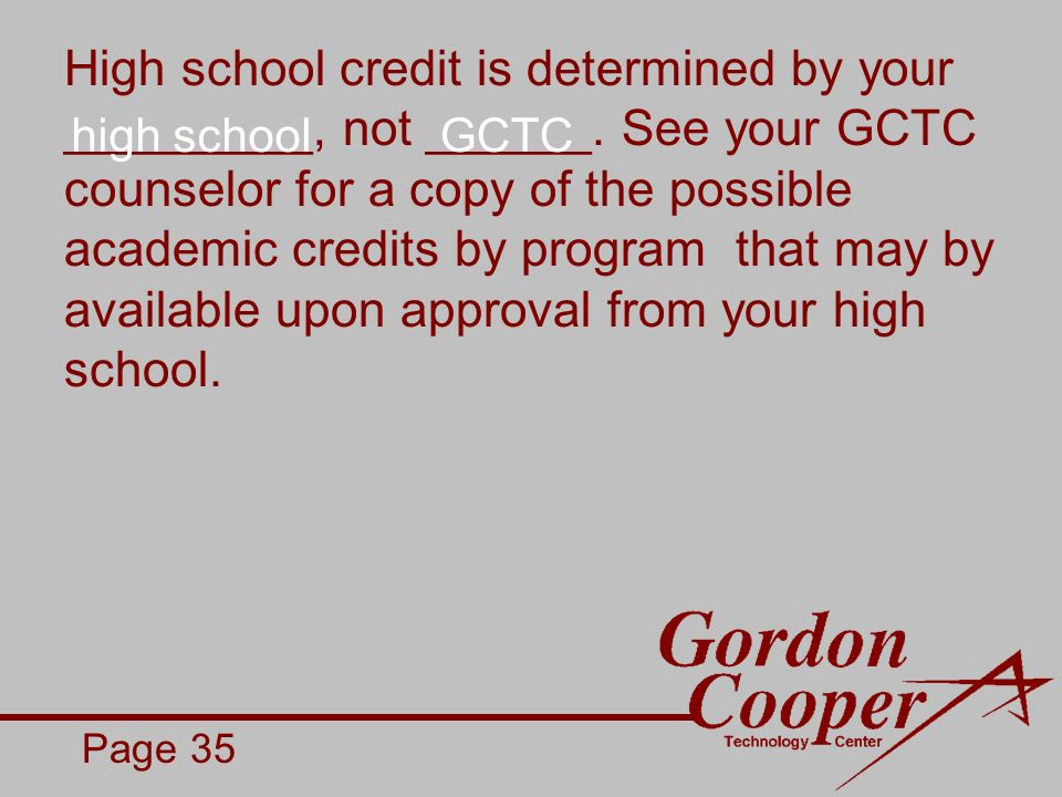 High school credit is determined by your _________, not ______.