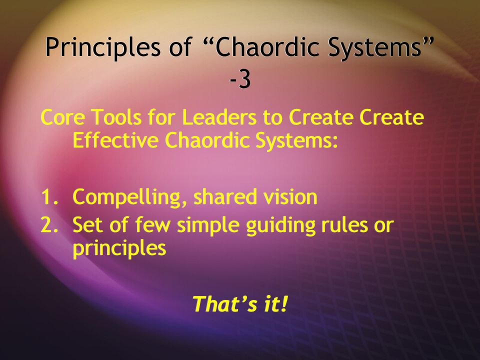 Principles of Chaordic Systems -3 Core Tools for Leaders to Create Create Effective Chaordic Systems: 1.Compelling, shared vision 2.Set of few simple