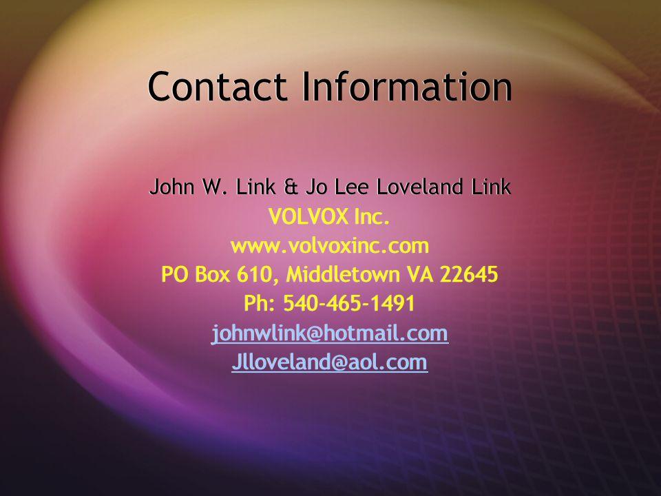 Contact Information John W. Link & Jo Lee Loveland Link VOLVOX Inc. www.volvoxinc.com PO Box 610, Middletown VA 22645 Ph: 540-465-1491 johnwlink@hotma