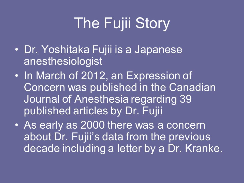 Dr. Yoshitaka Fujii is a Japanese anesthesiologist In March of 2012, an Expression of Concern was published in the Canadian Journal of Anesthesia rega