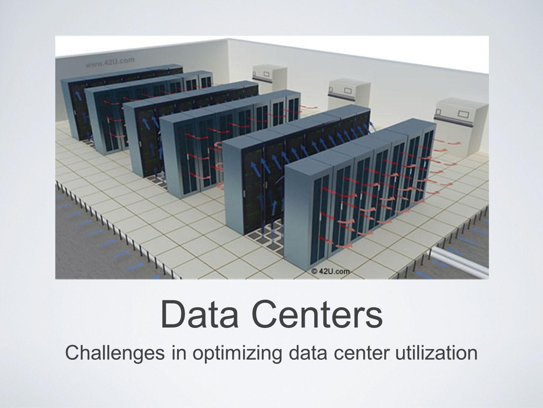 Data Centers Challenges in optimizing data center utilization