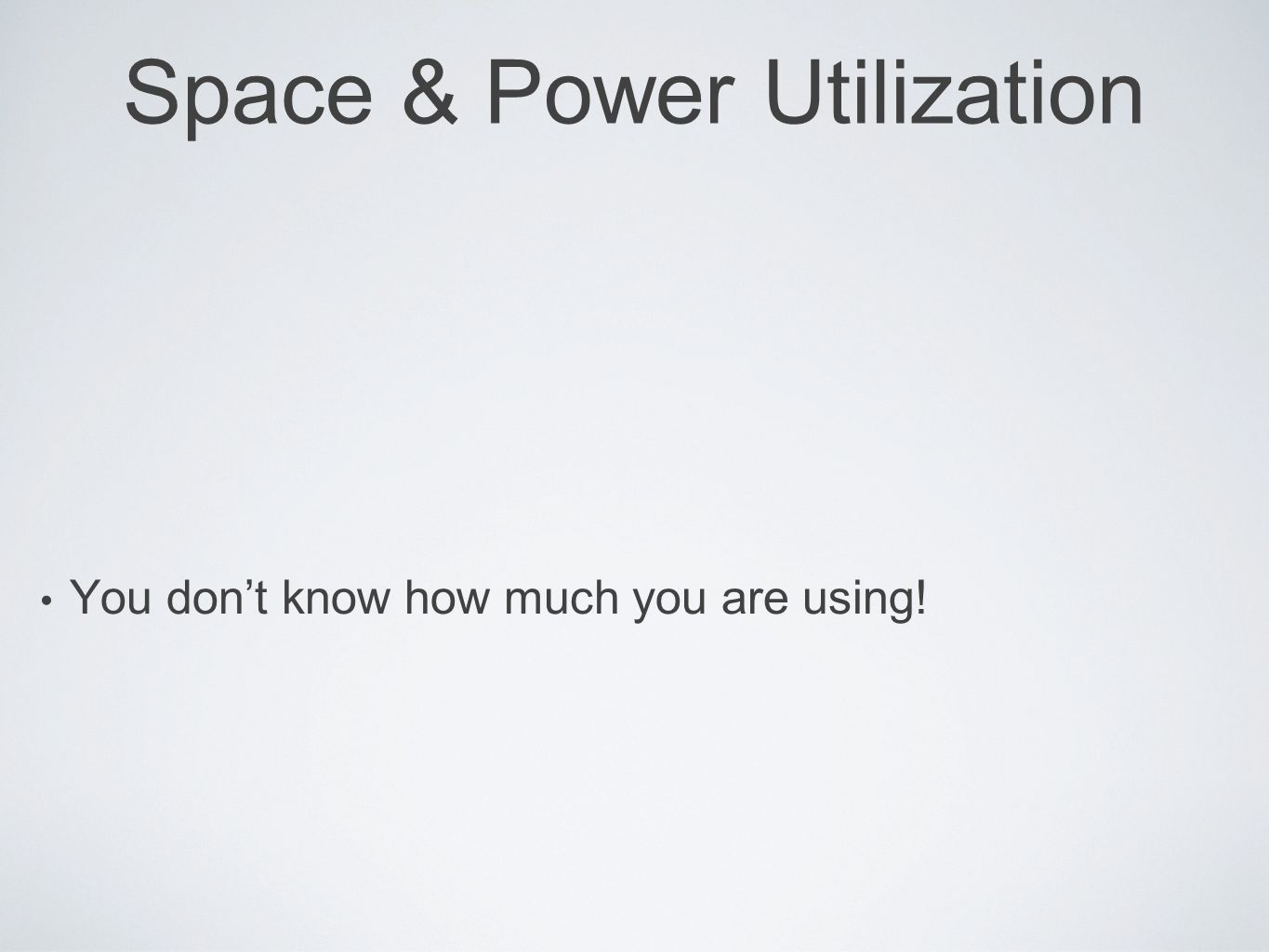 Space & Power Utilization You dont know how much you are using!