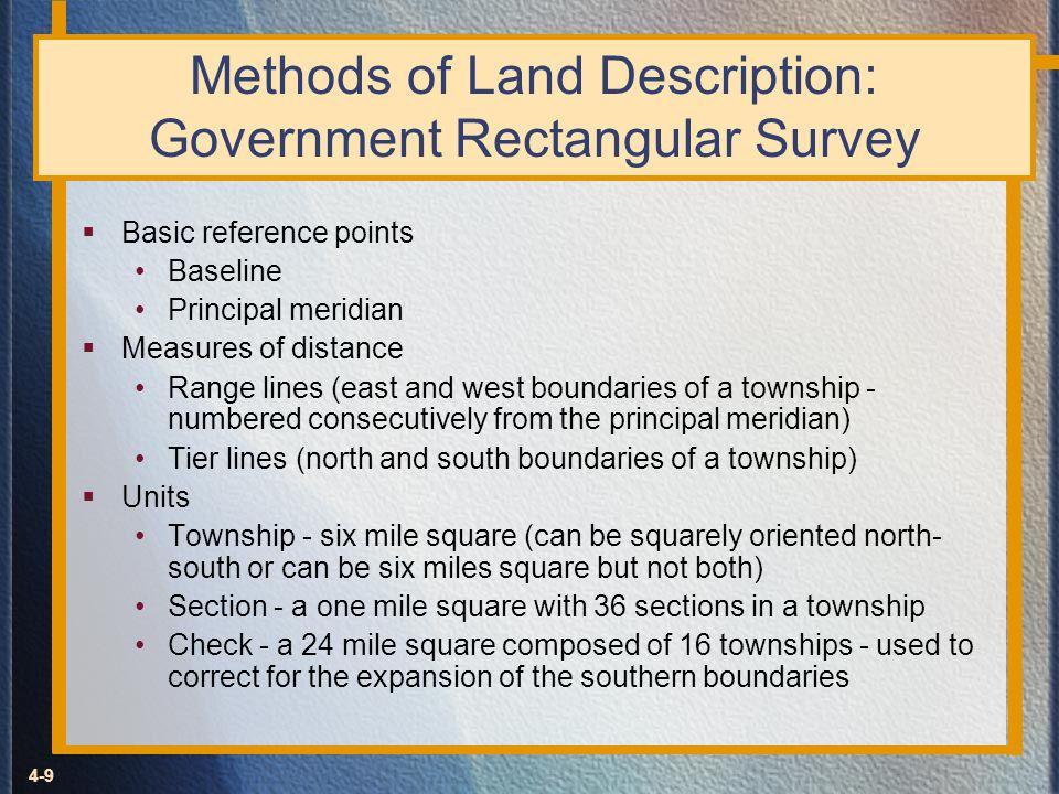 4-9 Methods of Land Description: Government Rectangular Survey Basic reference points Baseline Principal meridian Measures of distance Range lines (ea