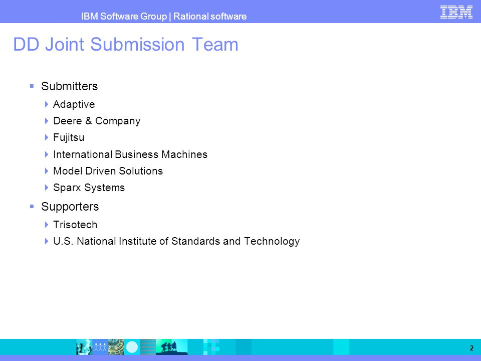 IBM Software Group   Rational software 2 DD Joint Submission Team Submitters Adaptive Deere & Company Fujitsu International Business Machines Model Dr
