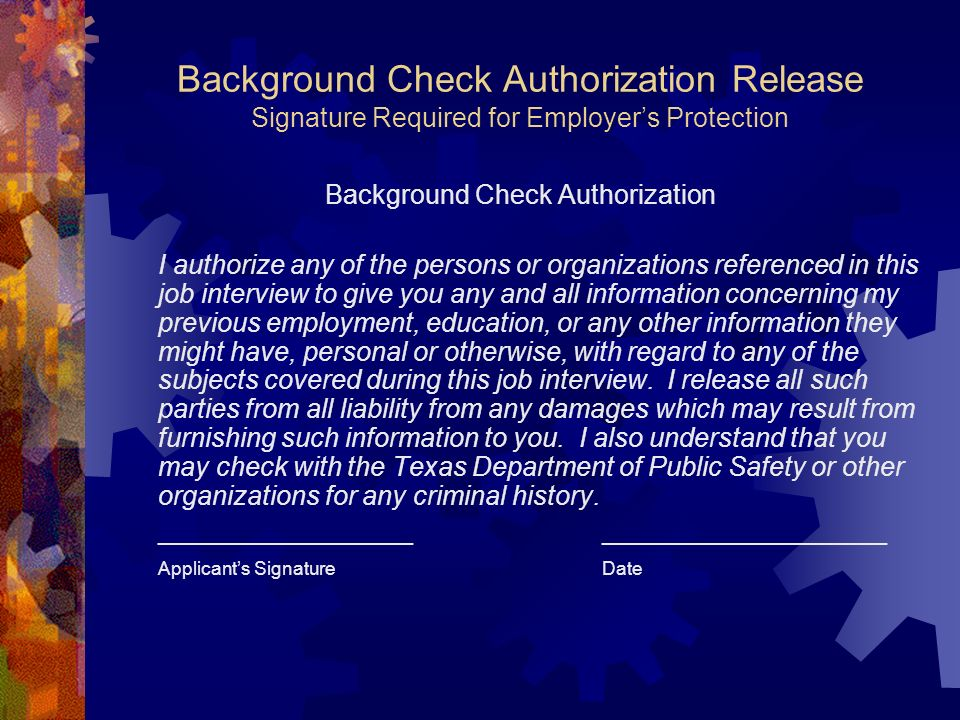 Background Check Authorization Release Signature Required for Employers Protection Background Check Authorization I authorize any of the persons or or