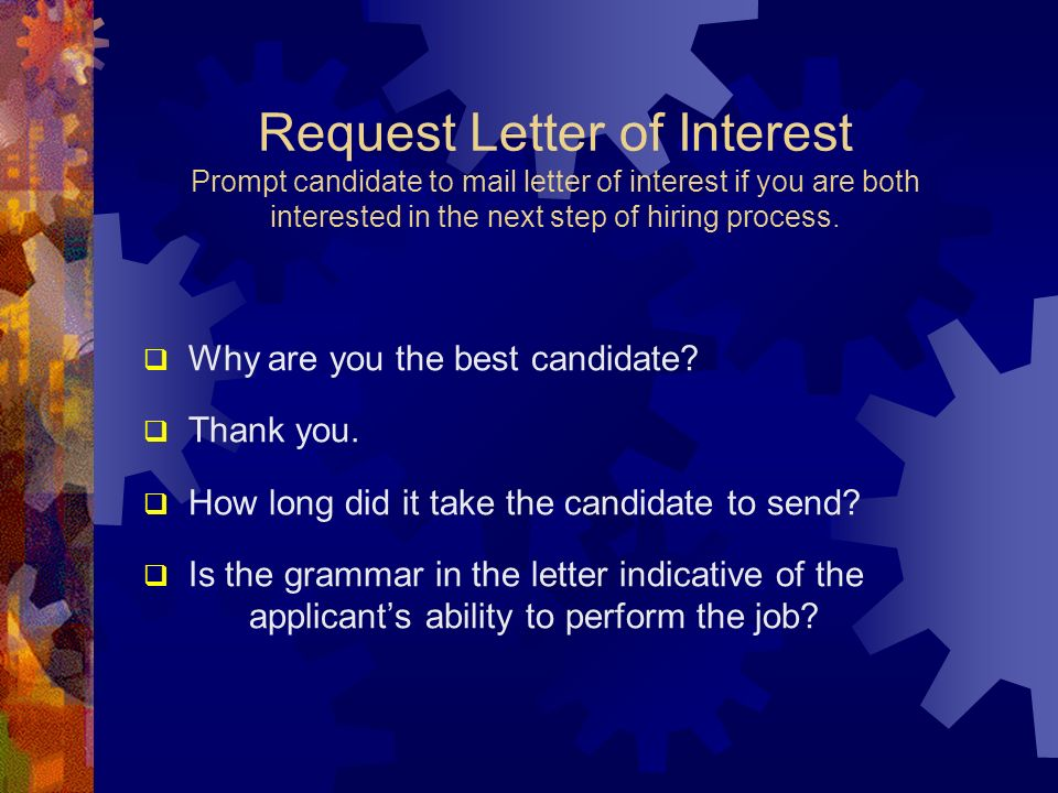 Request Letter of Interest Prompt candidate to mail letter of interest if you are both interested in the next step of hiring process. Why are you the
