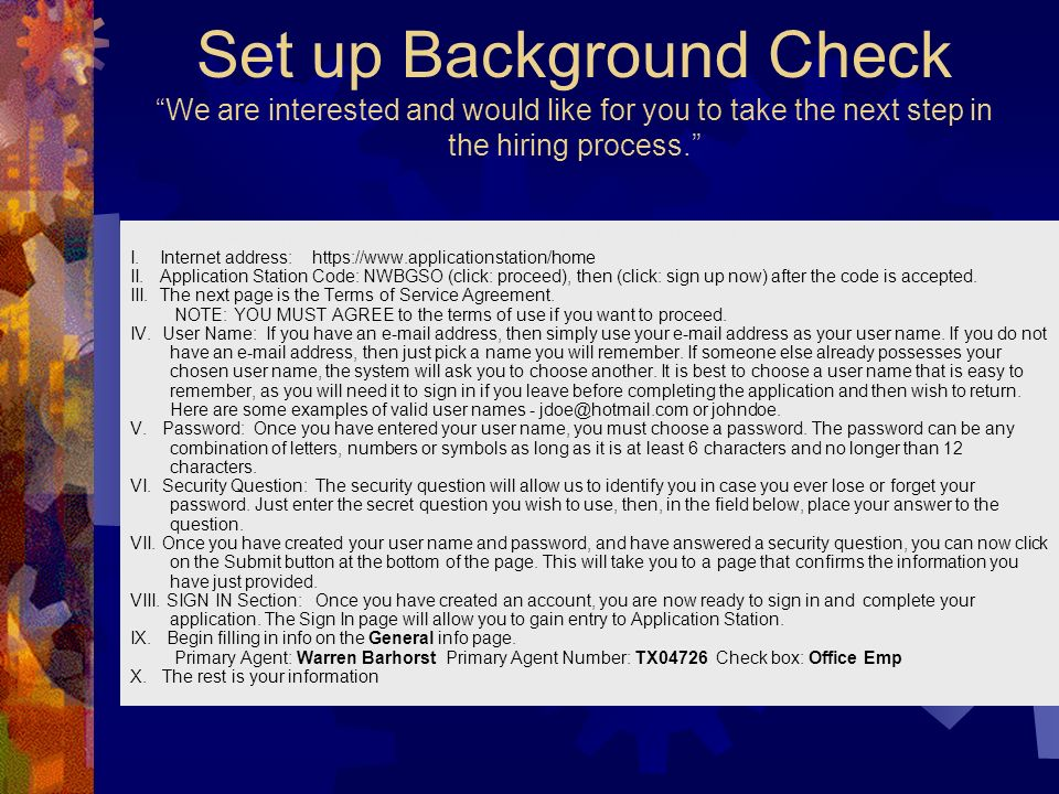 Set up Background Check We are interested and would like for you to take the next step in the hiring process. Send application station email instructi