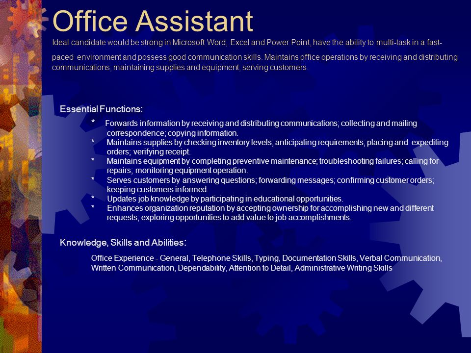Office Assistant Ideal candidate would be strong in Microsoft Word, Excel and Power Point, have the ability to multi-task in a fast- paced environment