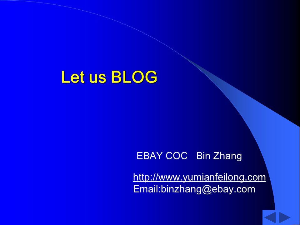 Let us BLOG EBAY COC Bin Zhang http://whttp://www.yumianfeilong.com Email:binzhang@ebay.com