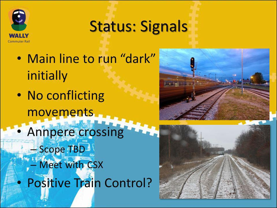 Status: Signals Main line to run dark initially No conflicting movements Annpere crossing – Scope TBD – Meet with CSX Positive Train Control