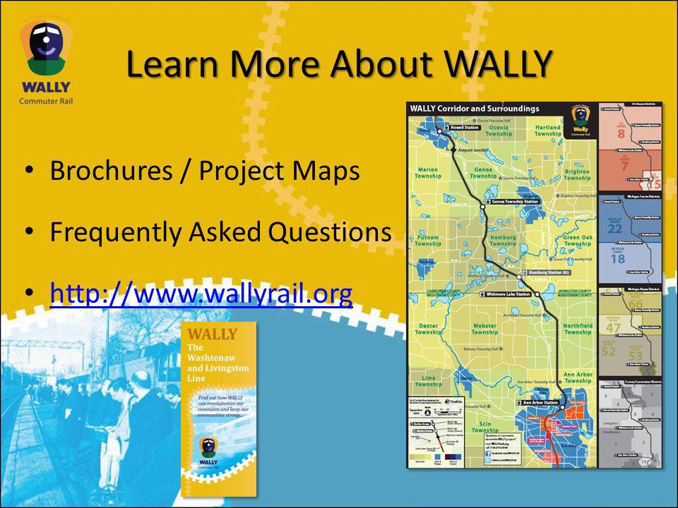 Learn More About WALLY Brochures / Project Maps Frequently Asked Questions http://www.wallyrail.org