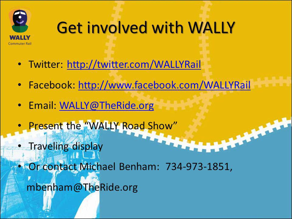 Get involved with WALLY Twitter: http://twitter.com/WALLYRailhttp://twitter.com/WALLYRail Facebook: http://www.facebook.com/WALLYRailhttp://www.facebook.com/WALLYRail Email: WALLY@TheRide.orgWALLY@TheRide.org Present the WALLY Road Show Traveling display Or contact Michael Benham: 734-973-1851, mbenham@TheRide.org