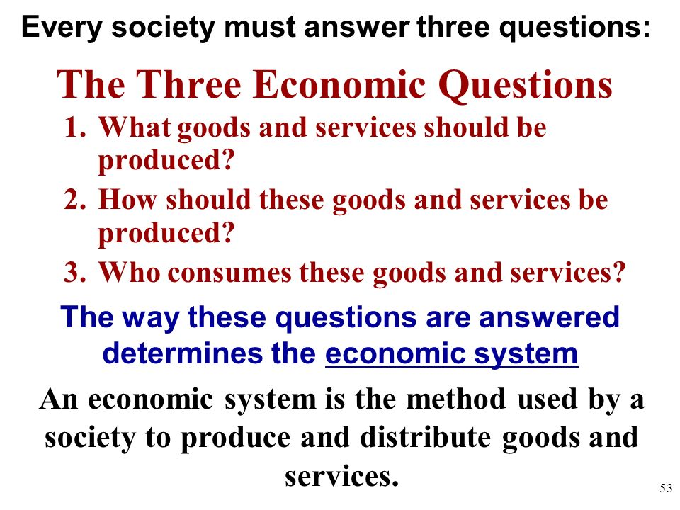Scarcity Means There Is Not Enough For Everyone Government must step in to help allocate (distribute) resources 52
