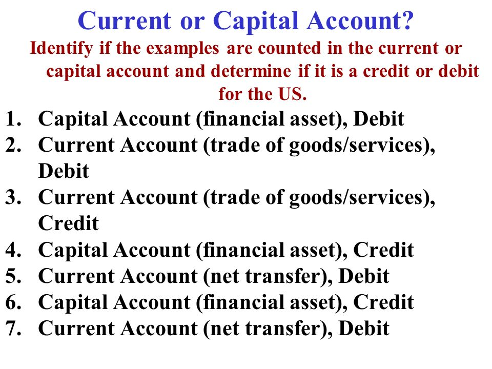 Current or Capital Account? Identify if the examples are counted in the current or capital account and determine if it is a credit or debit for the US