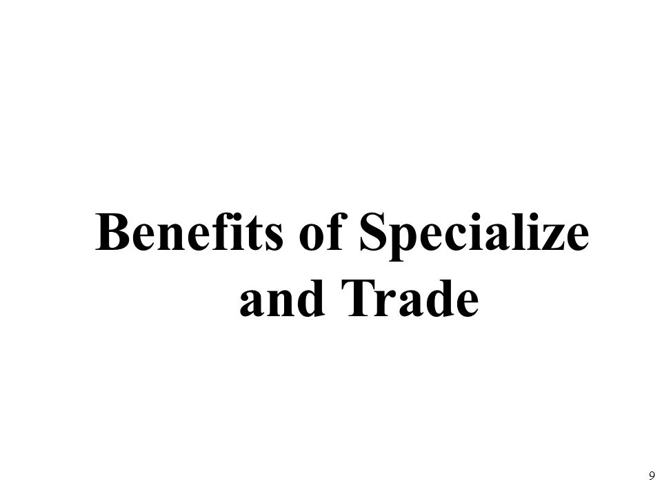 Benefits of Specialize and Trade 9