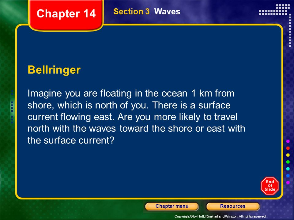 Copyright © by Holt, Rinehart and Winston. All rights reserved. ResourcesChapter menu Section 3 Waves Bellringer Imagine you are floating in the ocean