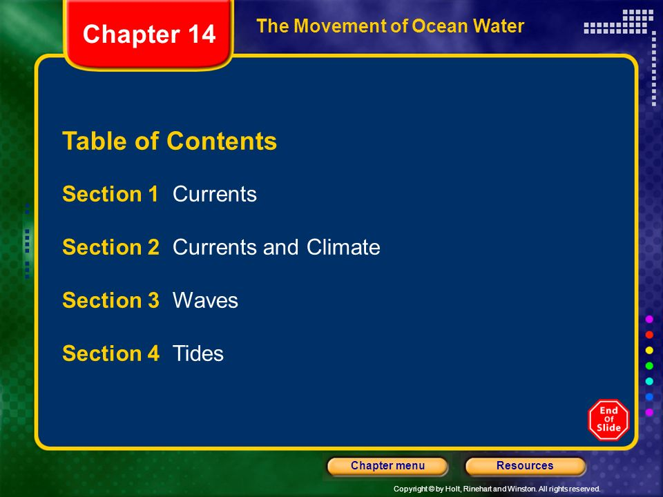 Copyright © by Holt, Rinehart and Winston. All rights reserved. ResourcesChapter menu The Movement of Ocean Water Table of Contents Section 1 Currents