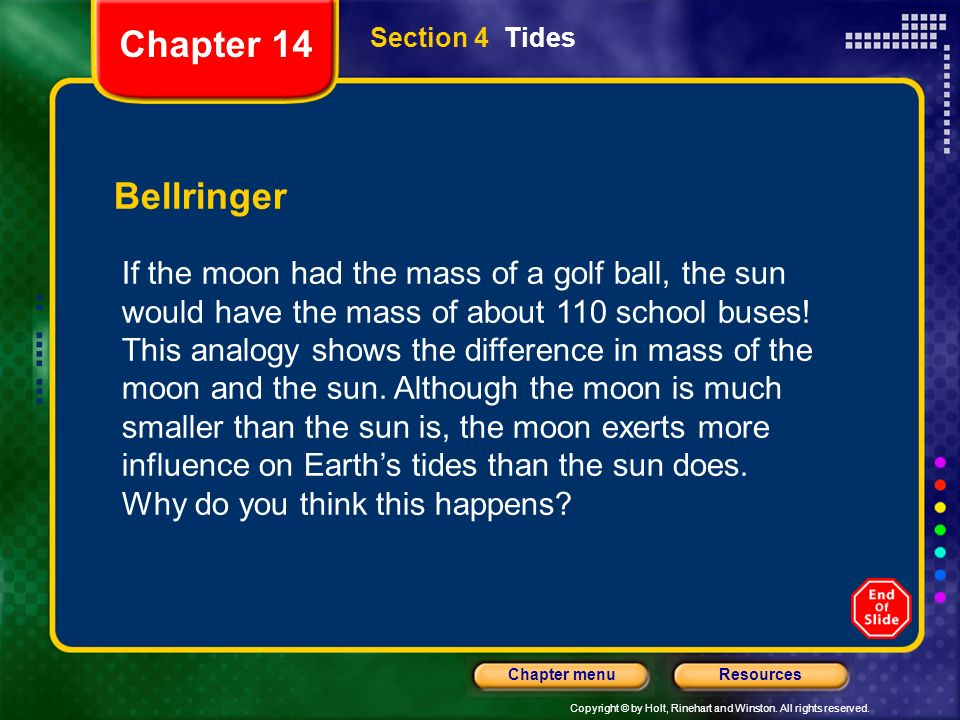 Copyright © by Holt, Rinehart and Winston. All rights reserved. ResourcesChapter menu Section 4 Tides Bellringer If the moon had the mass of a golf ba