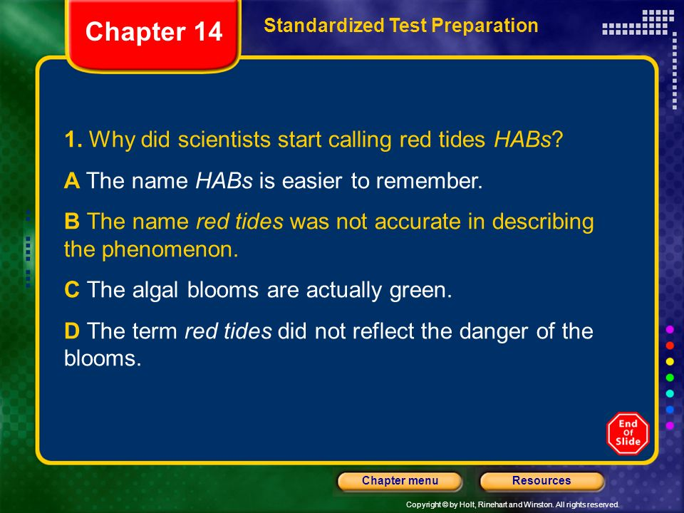 Copyright © by Holt, Rinehart and Winston. All rights reserved. ResourcesChapter menu 1. Why did scientists start calling red tides HABs? A The name H