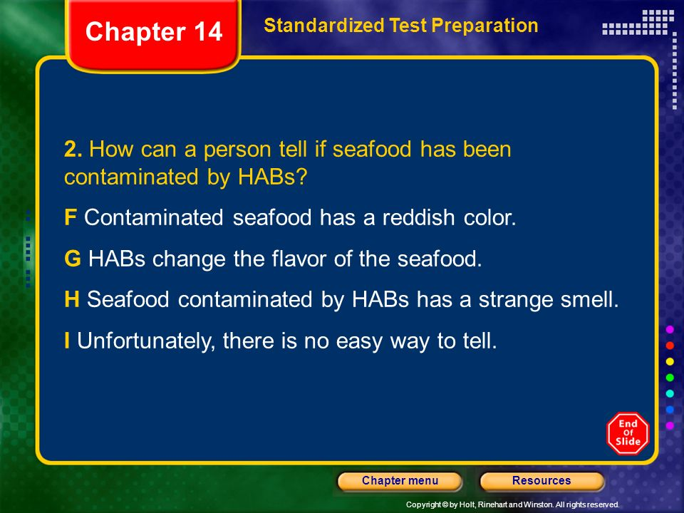 Copyright © by Holt, Rinehart and Winston. All rights reserved. ResourcesChapter menu 2. How can a person tell if seafood has been contaminated by HAB