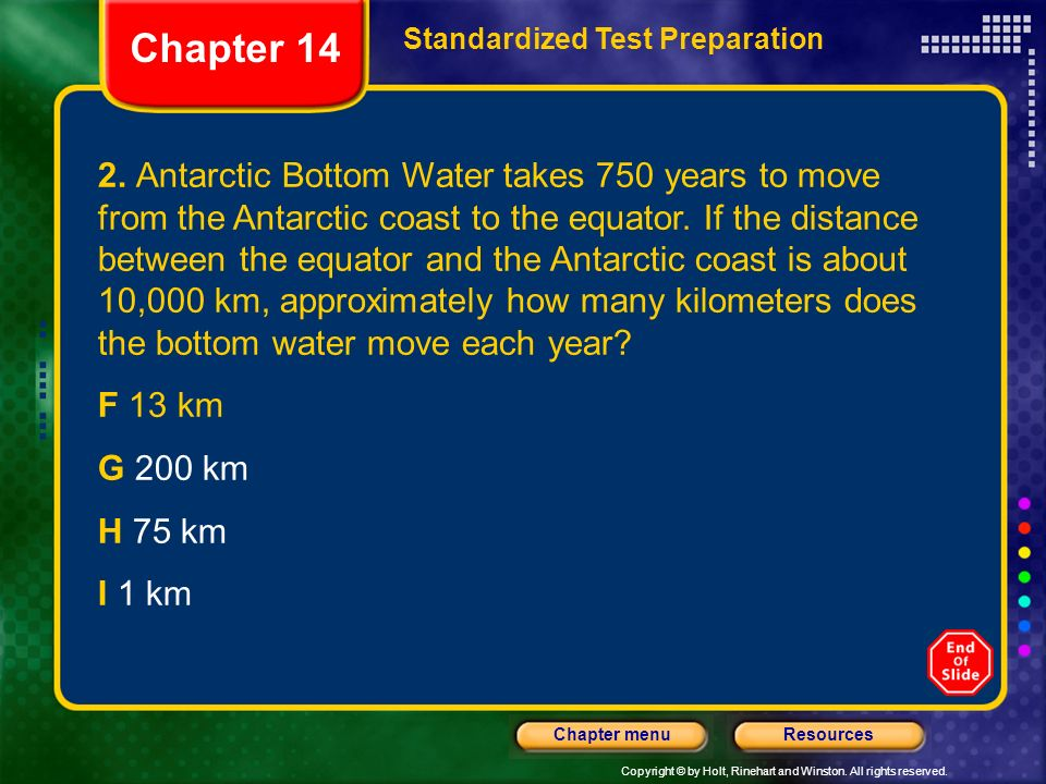 Copyright © by Holt, Rinehart and Winston. All rights reserved. ResourcesChapter menu 2. Antarctic Bottom Water takes 750 years to move from the Antar