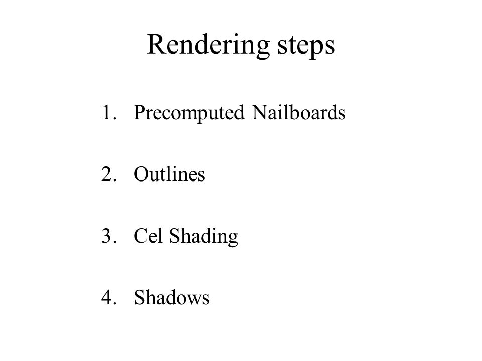 Rendering steps 1.Precomputed Nailboards 2.Outlines 3.Cel Shading 4.Shadows