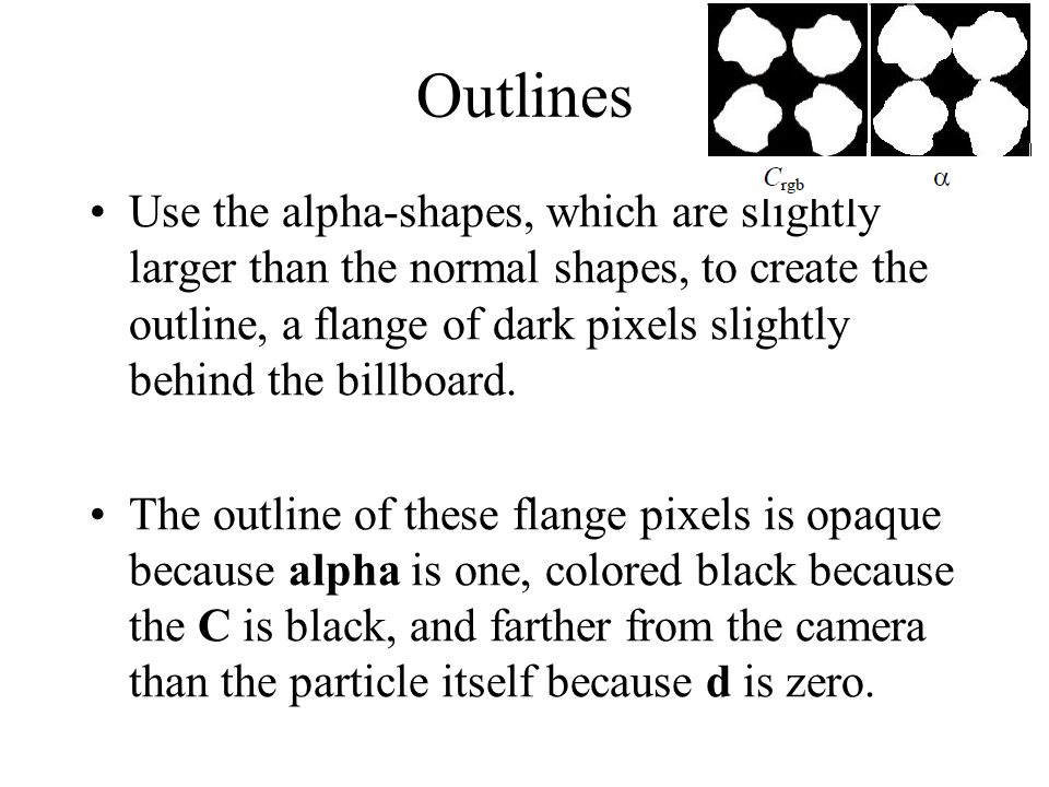 Outlines Use the alpha-shapes, which are slightly larger than the normal shapes, to create the outline, a flange of dark pixels slightly behind the bi