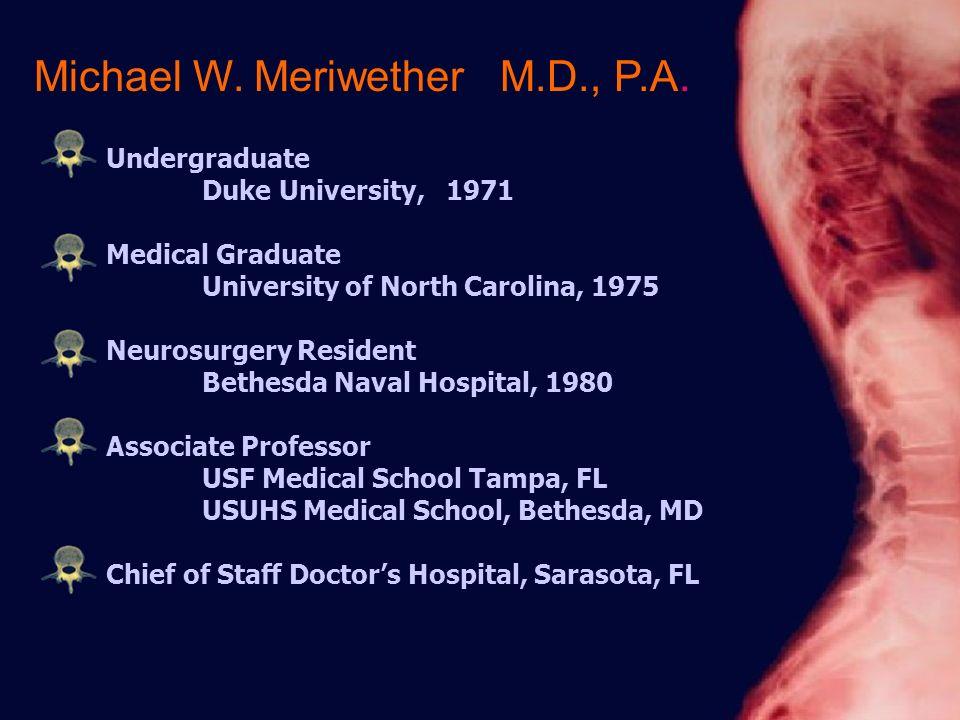 Undergraduate Duke University, 1971 Medical Graduate University of North Carolina, 1975 Neurosurgery Resident Bethesda Naval Hospital, 1980 Associate Professor USF Medical School Tampa, FL USUHS Medical School, Bethesda, MD Michael W.