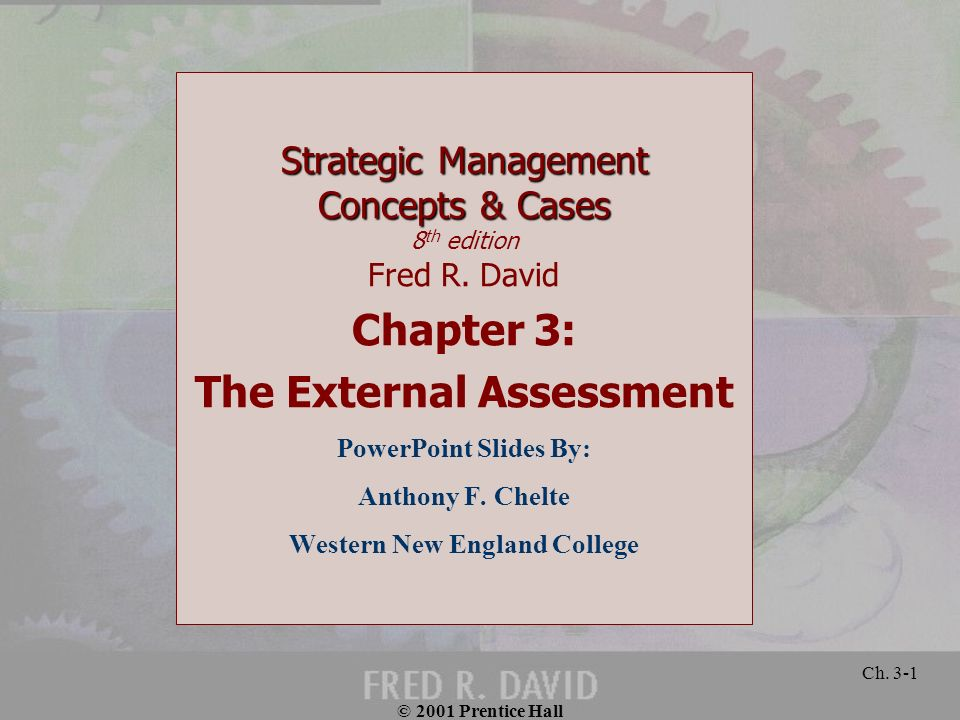 © 2001 Prentice Hall Ch. 3-1 Strategic Management Concepts & Cases Strategic Management Concepts & Cases 8 th edition Fred R. David Chapter 3: The Ext