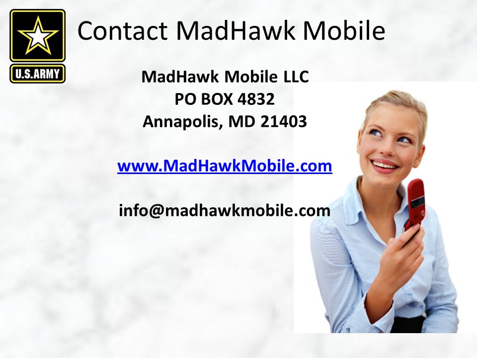 Contact MadHawk Mobile MadHawk Mobile LLC PO BOX 4832 Annapolis, MD 21403 www.MadHawkMobile.com info@madhawkmobile.com