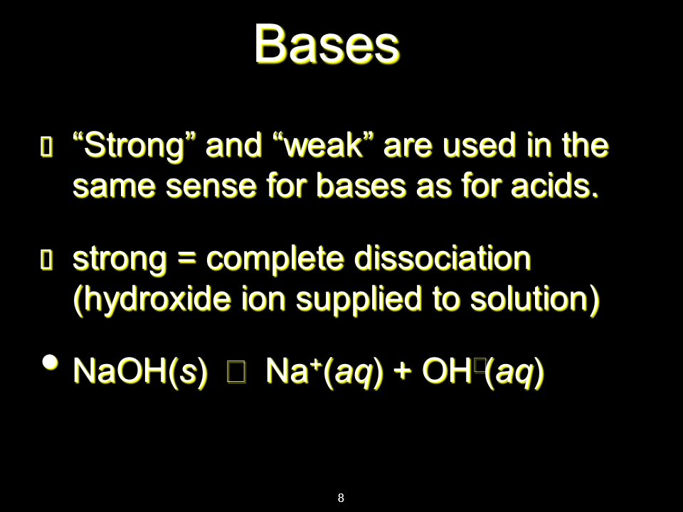 8 Strong and weak are used in the same sense for bases as for acids. Strong and weak are used in the same sense for bases as for acids. strong = compl