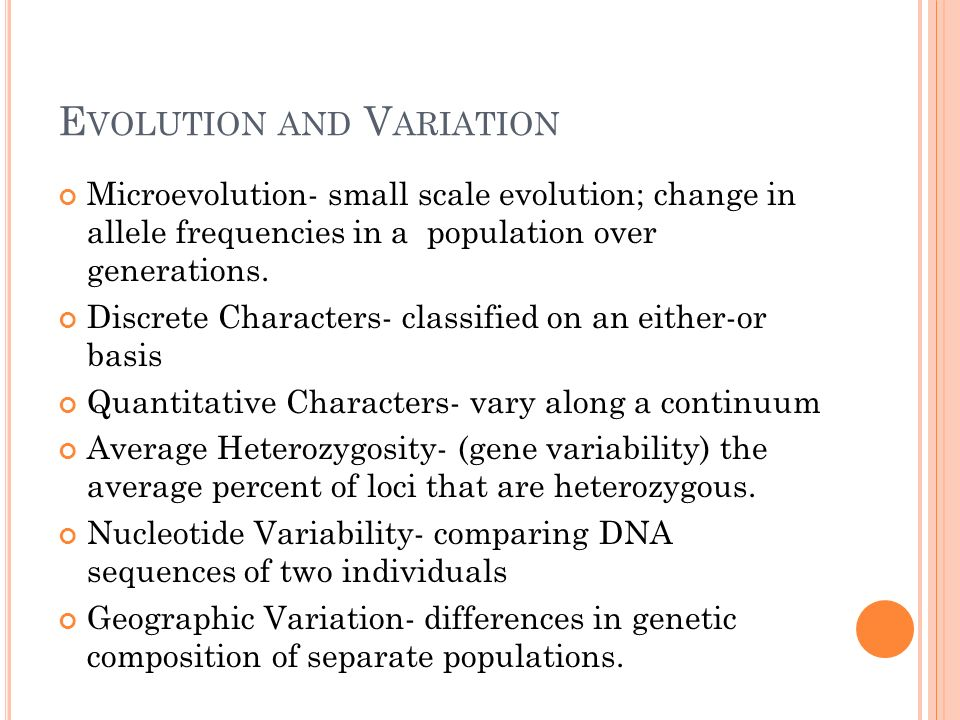 E VOLUTION AND V ARIATION Microevolution- small scale evolution; change in allele frequencies in a population over generations. Discrete Characters- c